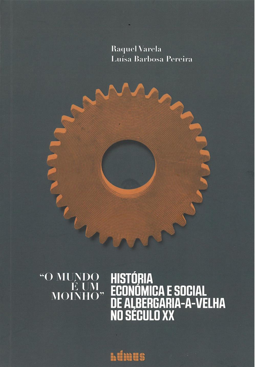 VARELA, Raquel (2021). O mundo é um moinho : história económica e social de Albergaria-a-Velha no século XX.jpg