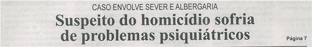 BV-1ªfev'14-p1-Suspeito do homicídio sofria de problemas psiquiátricos : caso envolve Sever e Albergaria