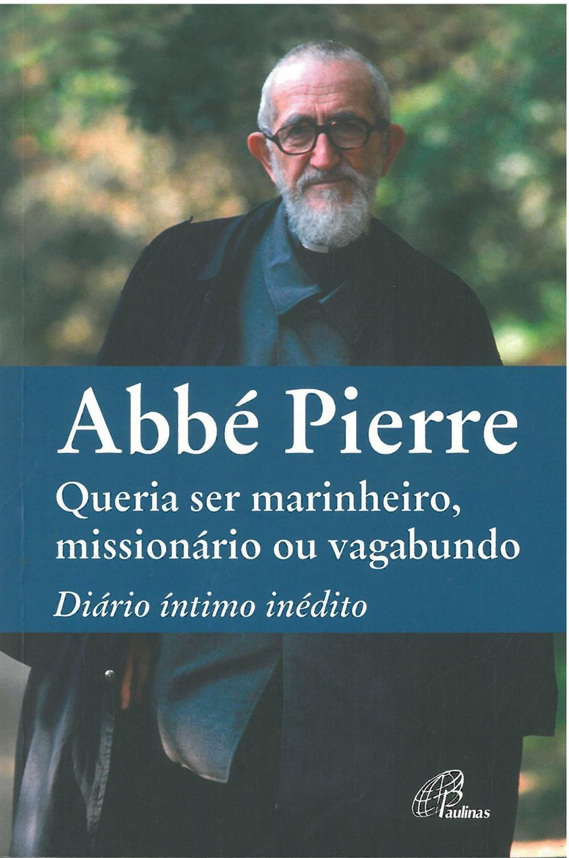 Abbé Pierre_queria ser marinheiro, missionário ou vagabundo_.jpg