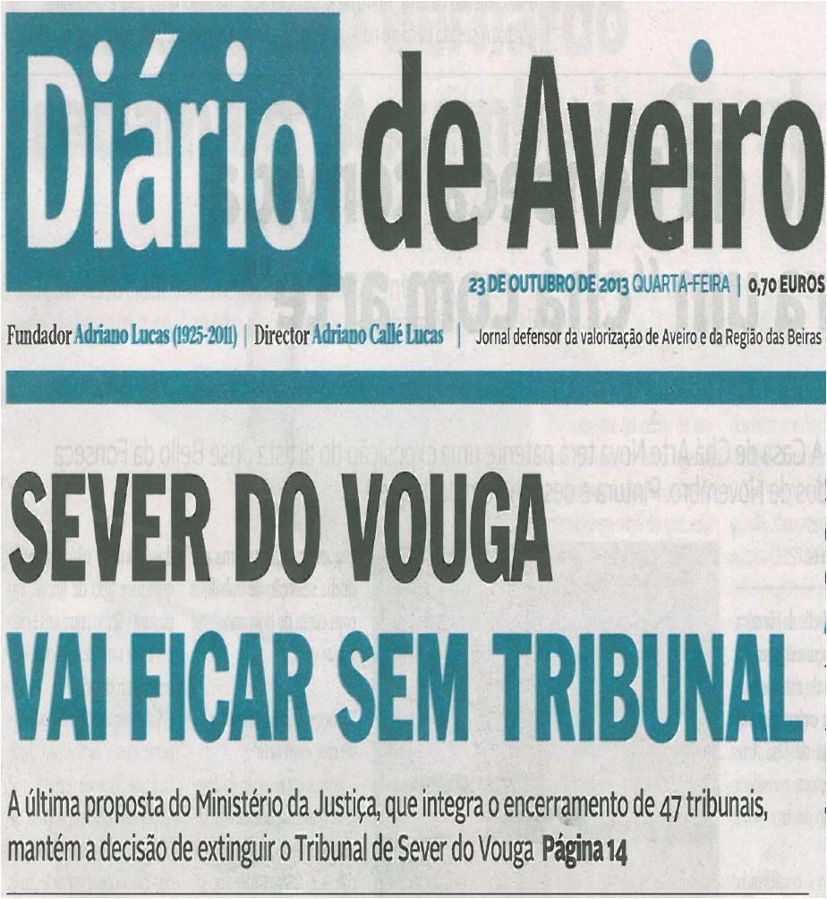 DA-23out13-p1-Sever do Vouga vai ficar sem Tribunal