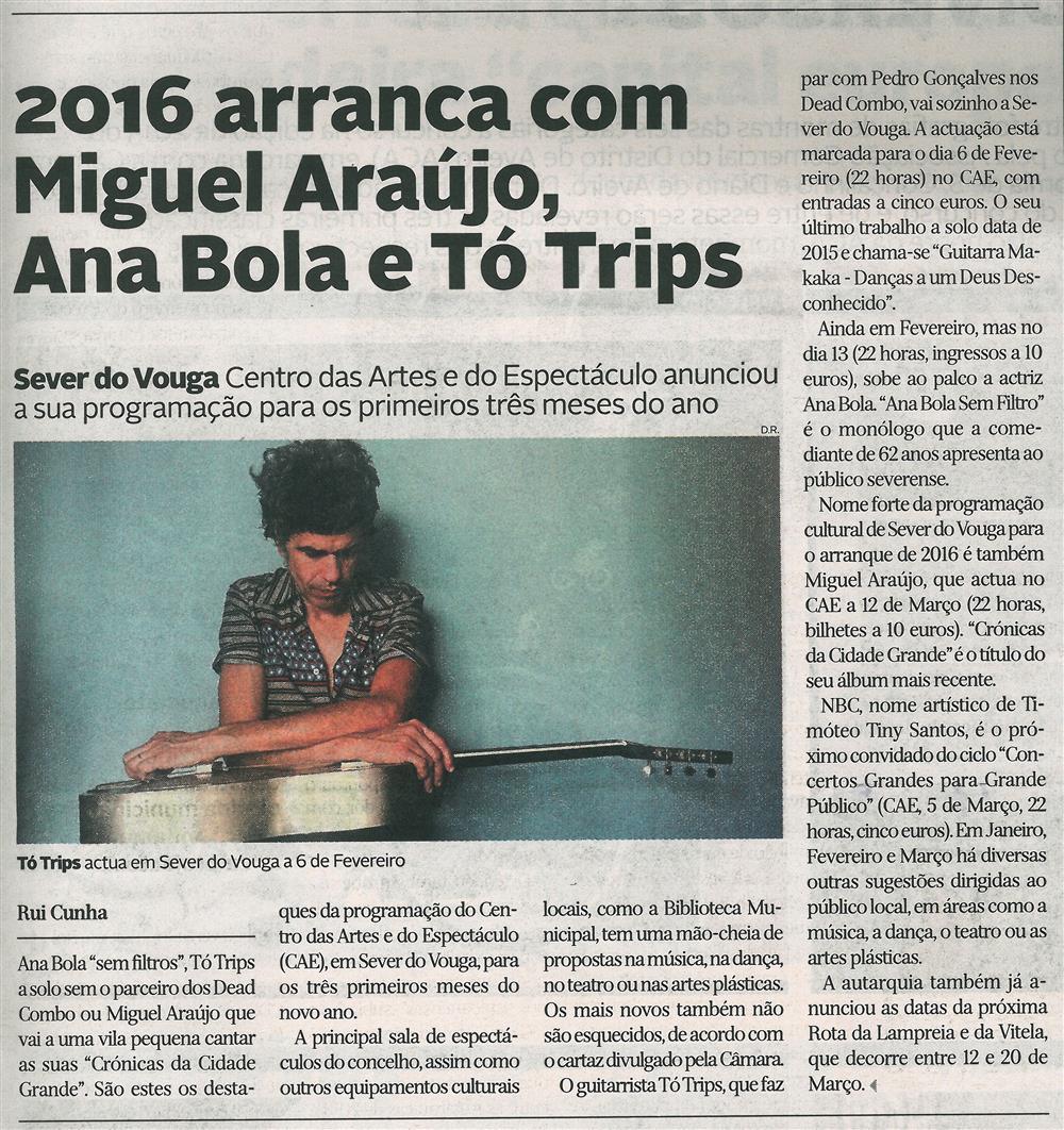 DA-11jan.'16-p.13-2016 arranca com Miguel Araújo, Ana Bola e Tó Trips : Sever do Vouga : Centro das Artes e do Espectáculo anunciou a sua programação para os primeiros três meses do ano.jpg