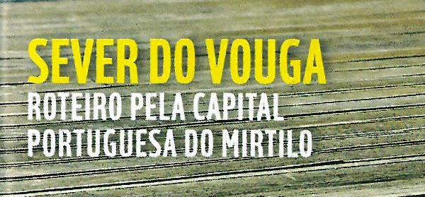 Evasões-29jun.'18-capa-Sever do Vouga : roteiro pela capital portuguesa do mirtilo.jpg
