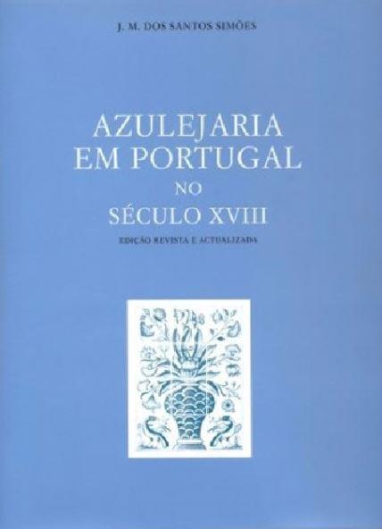 SIMÕES, João Miguel dos Santos (2010). Azulejaria em Portugal no século XVIII.JPG