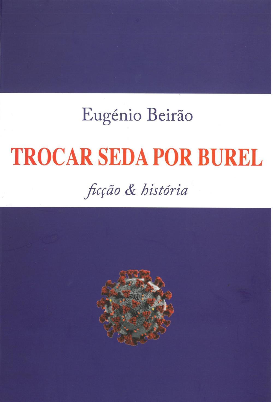 BEIRÃO, Eugénio (2021). Trocar seda por burel.jpg