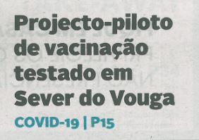 DA-10fev.'21-p.1-Projeto piloto de vacinação testado em Sever do Vouga.JPG